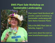 Plant expert Heidi Bornhorst will be at the BWS Plant Sale to share tips on sustainable landscaping with xeric Native Hawaiian plants. Only available at the Plant Sale on Saturday, August Event times are 9 a. to 3 p. Hawaiian Plants, Plant Sale, Beautiful Landscapes, Open House, Conservation, Sustainability, Landscaping, Times, Landscape Architecture