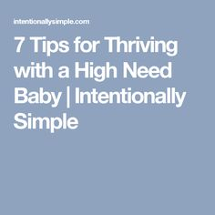 7 Tips for Thriving with a High Need Baby | Intentionally Simple