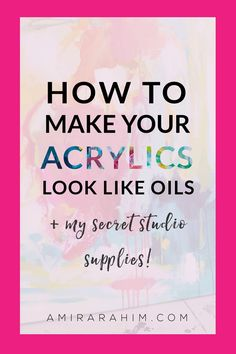 How to Make Your Acrylics Look Like Oils — Amira Rahim