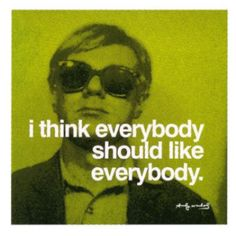 My favorite Andy Warhol quote. He was a cool dude <3