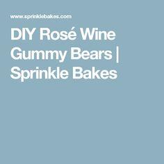 DIY Rosé Wine Gummy Bears | Sprinkle Bakes