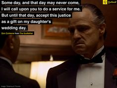 """""""Some day, and that day may never come, I will call upon you to do a service for me. But until that day, accept this justice as a gift on my daughter's wedding day.""""  - Don Corleone from #TheGodfather. #moviequotes #movies"""