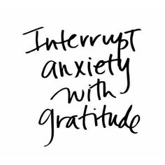 Interrupt Anxiety With Gratitude ||