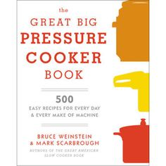 The Great Big Pressure Cooker Book by Bruce Weinstein & Mark Scarbrough
