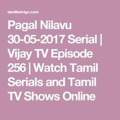 Pagal Nilavu 30-05-2017 Serial | Vijay TV Episode 256 | Watch Tamil Serials and Tamil TV Shows Online