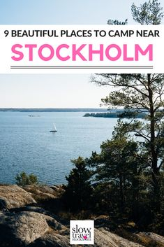 9 beautiful places to camp near Stockholm, Sweden. One of the only places in the world where you can camp just about anywhere, pitch a tent in your backyard or in the woods. The perfect way to unplug and enjoy nature during the summer months, find the best camping spots with this adventure guide to Stockholm.| Geotraveler's Niche Travel Blog #Travel #TravelTips #TravelGuide #Wanderlust #BucketList #Stockholm #Sweden #Camping