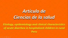 Etiology, epidemiology and clinical characteristics of acute diarrhea in hospitalized children in rural Peru ==>>http://hdl.handle.net/10757/622483<<== The aim of this study was to describe the etiology, epidemiology, and clinical characteristics of the principal causes of acute infectious diarrhea in in a northern rural region of Peru.