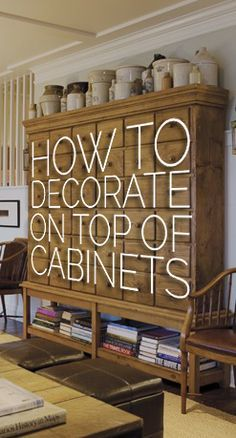 ARTICLE: How To Decorate Above You Kitchen Cabinets. - I will use when I start decorating ours.