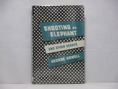 shooting an elephant and other essays books by george orwell shooting an elephant and other essays books by george orwell george orwell bookstores and books