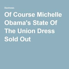 Of Course Michelle Obama's State Of The Union Dress Sold Out