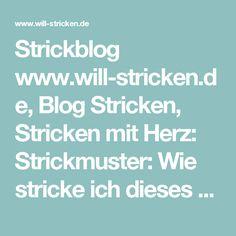Strickblog www.will-stricken.de, Blog Stricken, Stricken mit Herz: Strickmuster: Wie stricke ich dieses Zopfgeflecht?