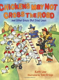 Chickens May Not Cross the Road and Other Crazy (But True) Laws: and Other Crazy But True Laws by Kathi Linz (Job: Lawyer)