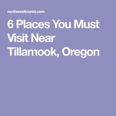 6 Places You Must Visit Near Tillamook, Oregon