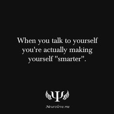 This is good because I talk to myself all the time. I have to force myself to stop talking to myself so I can get to sleep.