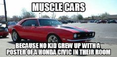 """""""Muscle cars... because no kid grew up with a poster of a Honda Civic in their room."""""""