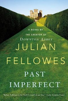 Read an excerpt of PAST IMPERFECT by Julian Fellowes, the creator of the Emmy Award-winning Downton Abbey...