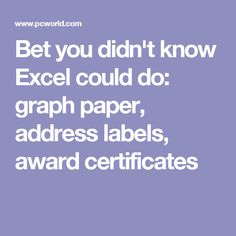 Bet you didn't know Excel could do: graph paper, address labels, award certificates