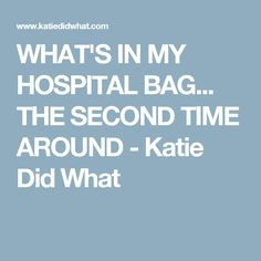 WHAT'S IN MY HOSPITAL BAG... THE SECOND TIME AROUND - Katie Did What
