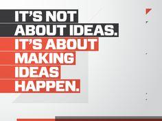 Make things happen.