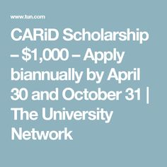 CARiD Scholarship – $1,000 – Apply biannually by April 30 and October 31   The University Network