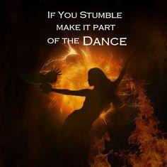 Stumble, but keep dancing