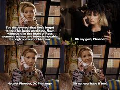 No, not Phoebe, Dr. Phalange.
