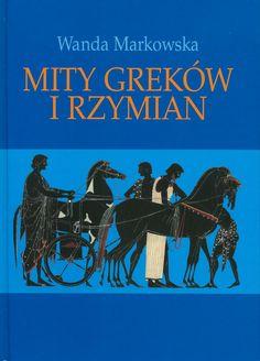 """""""Mity Greków i Rzymian"""" Wanda Markowska Cover by Krystyna Töpfer Published by Wydawnictwo Iskry 2000"""