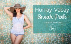 Here's a Hurray Vacay Sneak Peek with Kimmay on the Hurray Kimmay blog!