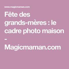 Fête des grands-mères: le cadre photo maison - Magicmaman.com
