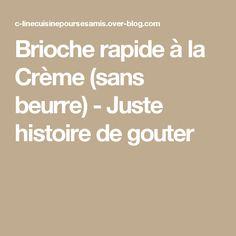Brioche rapide à la Crème (sans beurre) - Juste histoire de gouter Croissants, Creme, Biscuits, Vegan, Pain, Imagination, Drinks, Cakes, Butter