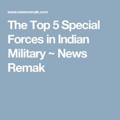 The Top 5 Special Forces in Indian Military ~ News Remak Military News, Special Forces, Indian, Tops, Shell Tops, Indian People, India