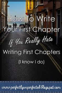 How to Write Your First Chapter if You Hate Writing First Chapters