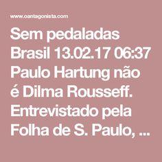 """Sem pedaladas  Brasil 13.02.17 06:37 Paulo Hartung não é Dilma Rousseff.  Entrevistado pela Folha de S. Paulo, ele defendeu o corte da despesa pública:  """"Não temos margem. Quando cheguei no governo, estava no limite de alerta da Lei de Responsabilidade Fiscal. Nesse limite, não pode ampliar despesa de folha de pessoal. Foi debatido o mandato de uma presidente da República outro dia por causa da LRF. Vamos prescrever para o resto do Brasil descumprir? Não tem milagre. O Brasil precisa…"""