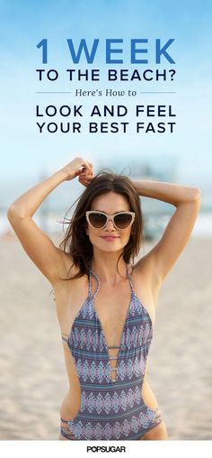Follow these healthy rules when you're one week out from the fun, and get ready to rock your favorite crop tops, shorts, and swimsuits with a little extra confidence.