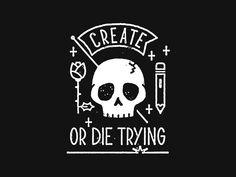 Create Or Die Trying