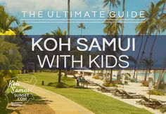 Koh Samui with Kids: The Ultimate Guide