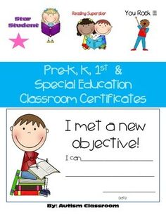 Pre-K, K, 1st and Special Education Classroom Certificates. Included are 14 styles of certificates to acknowledge students throughout the year. (2 per page.) -I Met a Goal -I Met a New Objective -Star Student -What a Great Day  -Reading Superstar -I Love to Read -ABC Queen -ABC King -You Rock -I Had a Great Day
