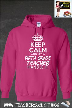 Keep Calm & Let A Fifth Grade Teacher Handle It- Hoodie. A must have for any 5th Grade teacher. 29 Color Options, Sizes S-5XL. Click Here To Order ==> http://www.9nl.us/obt3