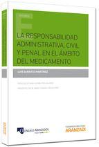 La responsabilidad administrativa, civil y penal en el ámbito del medicamento / Luis Serrato Martínez.     Aranzadi, 2014