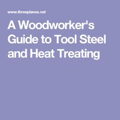 A Woodworker's Guide to Tool Steel and Heat Treating