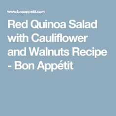 Red Quinoa Salad with Cauliflower and Walnuts Recipe - Bon Appétit