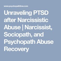 Unraveling PTSD after Narcissistic Abuse   Narcissist, Sociopath, and Psychopath Abuse Recovery