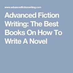 Advanced Fiction Writing: The Best Books On How To Write A Novel