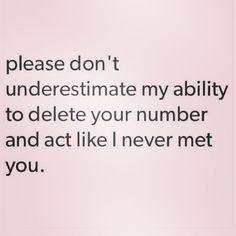HA! ...and dont forget my Amazing ability to Erase you from my entire memory like you (& Us) never Existed at ALL.  ~M.S.