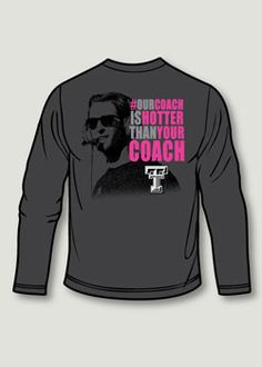 Our Coach Is Hotter Grey Long Sleeve Tee- I'm contemplating whether or not to buy this. I want it.