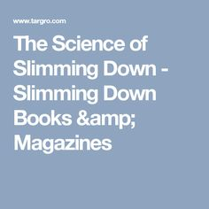 The Science of Slimming Down - Slimming Down Books & Magazines