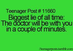 "More like, ""The doctor will be with you in a couple hours,"""