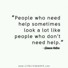 People who need help sometimes look a lot like people who don?t need help. Happy Quotes, Positive Quotes, Me Quotes, Happiness Quotes, Self Esteem Quotes, Self Confidence Quotes, Mental Health Support, Mental Health Quotes, Meaningful Quotes
