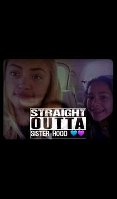 Straight outta sister hood