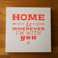 """Home is wherever I'm with you"" by Jake Dugard....  love this"